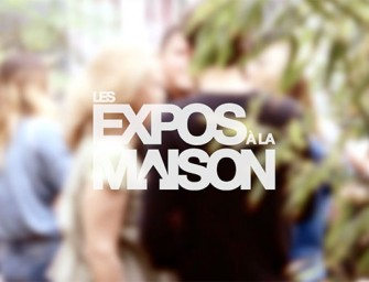 Les EXPOS à la MAISON #15 – FROM PARIS